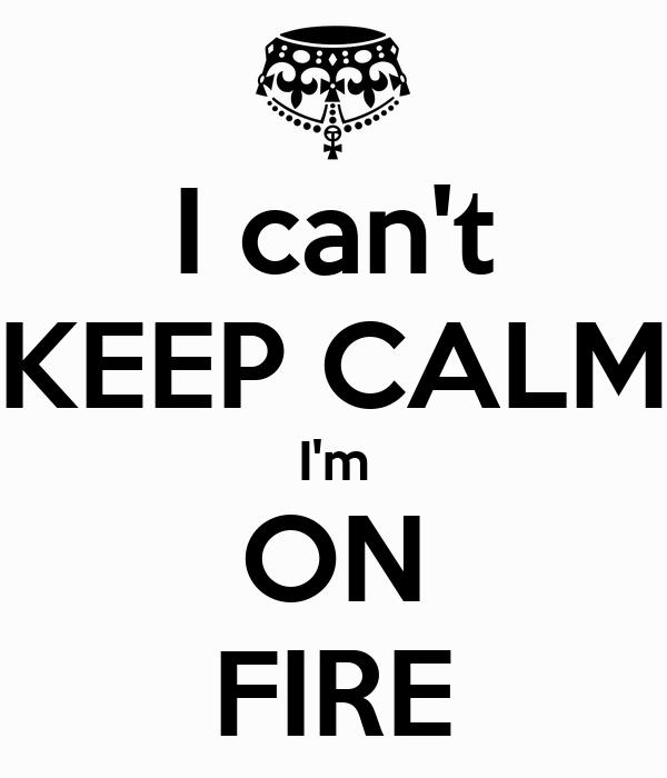 I m on fire