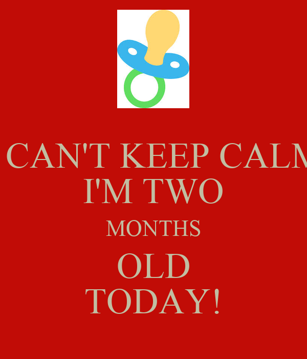 I CAN'T KEEP CALM I'M TWO MONTHS OLD TODAY! Poster | KRIS ...
