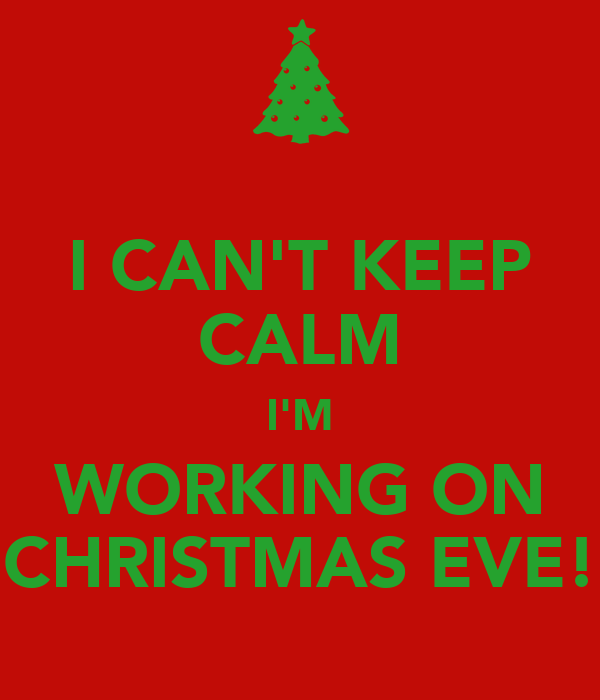 I CAN'T KEEP CALM I'M WORKING ON CHRISTMAS EVE! Poster | EVA ...
