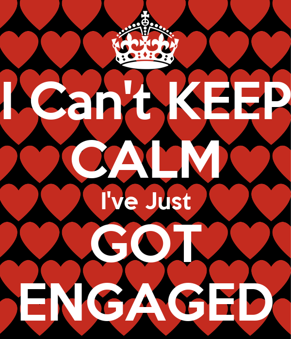 Just Got Engaged Now What: I Can't KEEP CALM I've Just GOT ENGAGED