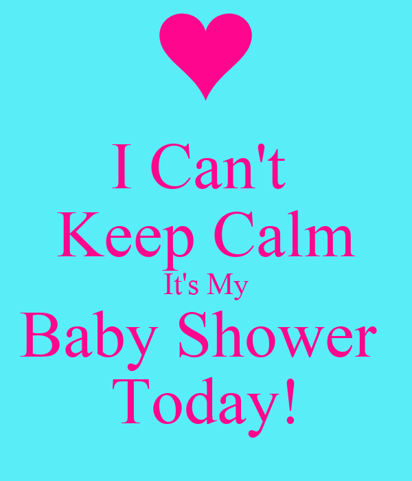 Baby Showers Today ~ I can t keep calm it s my baby shower today poster
