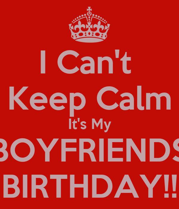 I Cant Keep Calm Its My Boyfriends Birthday Poster Liyah