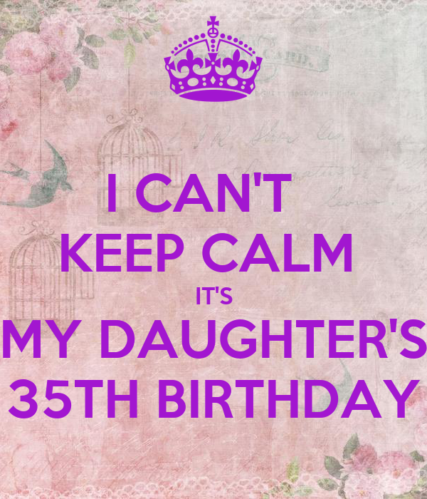 I CAN'T KEEP CALM IT'S MY DAUGHTER'S 35TH BIRTHDAY Poster ...