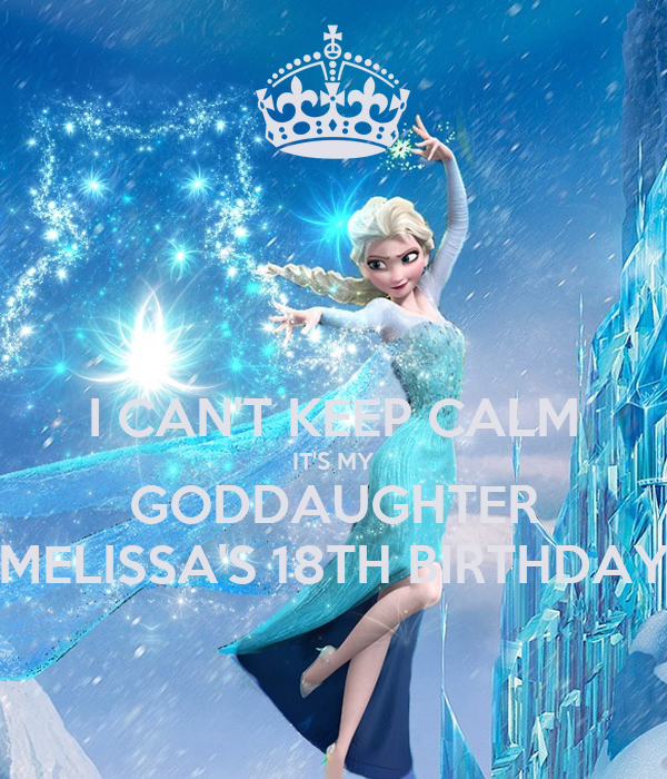 I CAN'T KEEP CALM IT'S MY GODDAUGHTER MELISSA'S 18TH