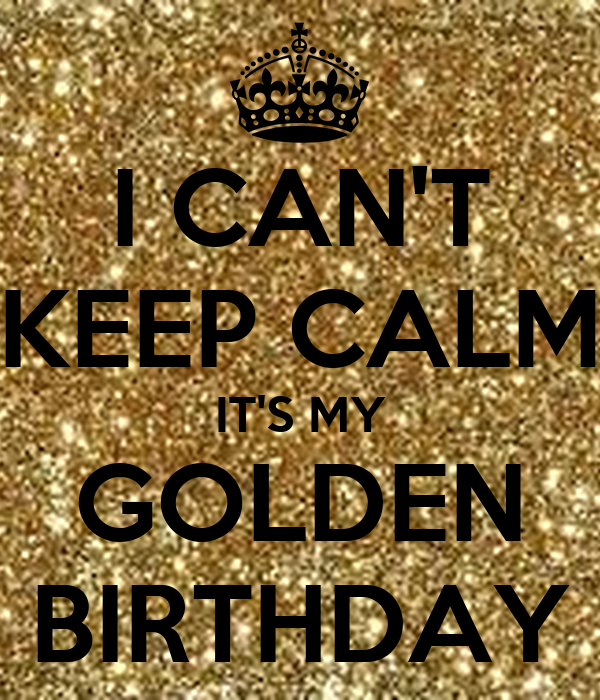 I Can T Keep Calm It S My Golden Birthday Poster