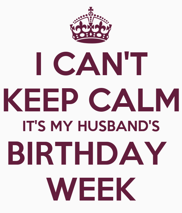 I CAN'T KEEP CALM IT'S MY HUSBAND'S BIRTHDAY WEEK Poster
