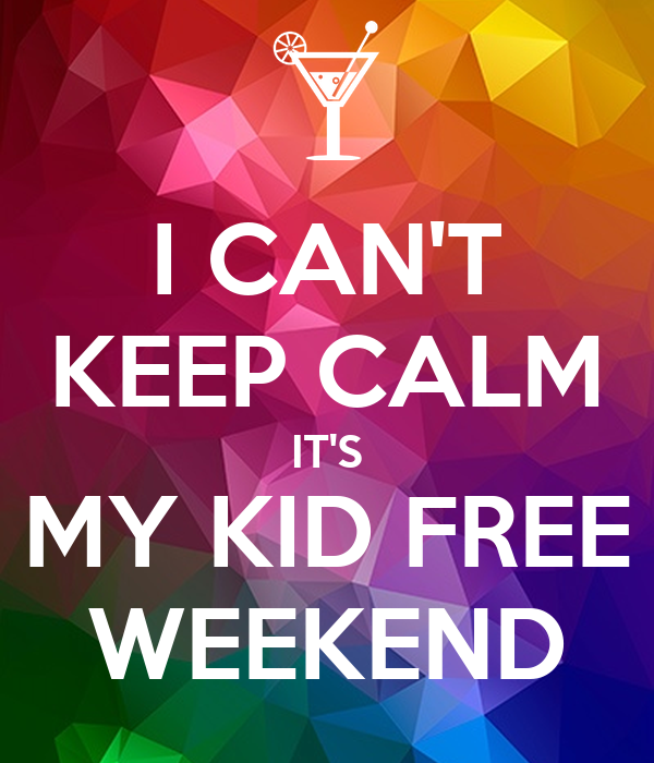 I CAN'T KEEP CALM IT'S MY KID FREE WEEKEND Poster | Ambie B ...