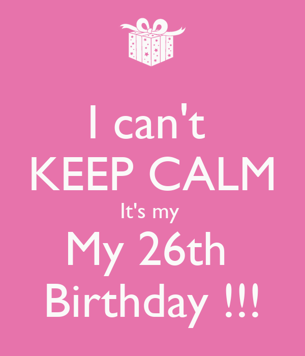 10 New Year S Resolutions Anyone Can Keep: I Can't KEEP CALM It's My My 26th Birthday !!! Poster