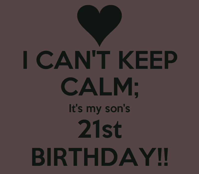 I CAN'T KEEP CALM; It's My Son's 21st BIRTHDAY!! Poster