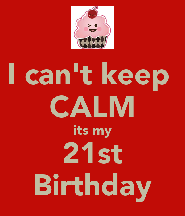 I Can't Keep CALM Its My 21st Birthday Poster
