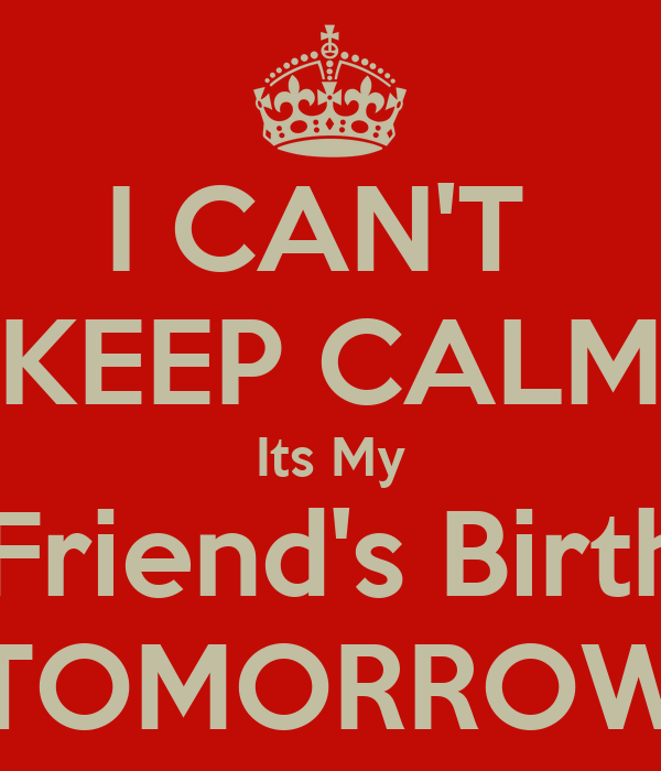 I cant keep calm its my bestfriends birthday tomorrow poster i cant keep calm its my bestfriends birthday tomorrow thecheapjerseys Images