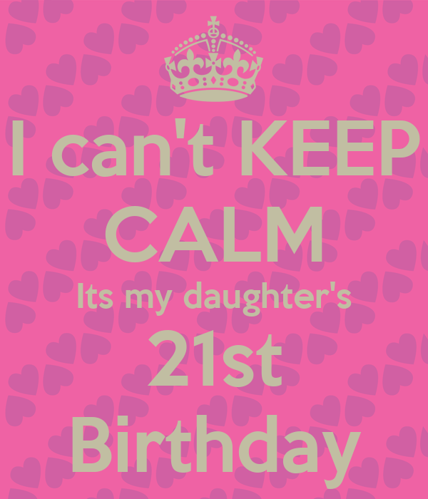 I Can't KEEP CALM Its My Daughter's 21st Birthday Poster