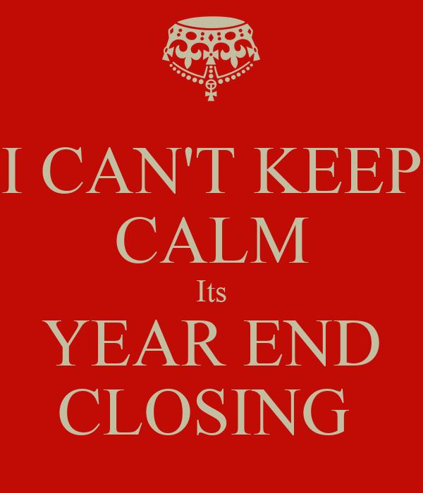 I CAN'T KEEP CALM Its YEAR END CLOSING Poster | Esraa | Keep Calm-o-Matic