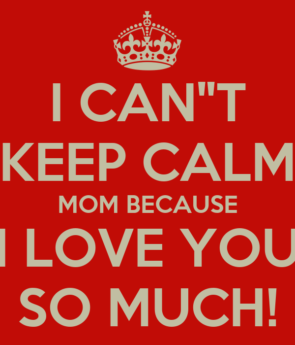 I Cant Keep Calm Mom Because I Love You So Much Poster Adam