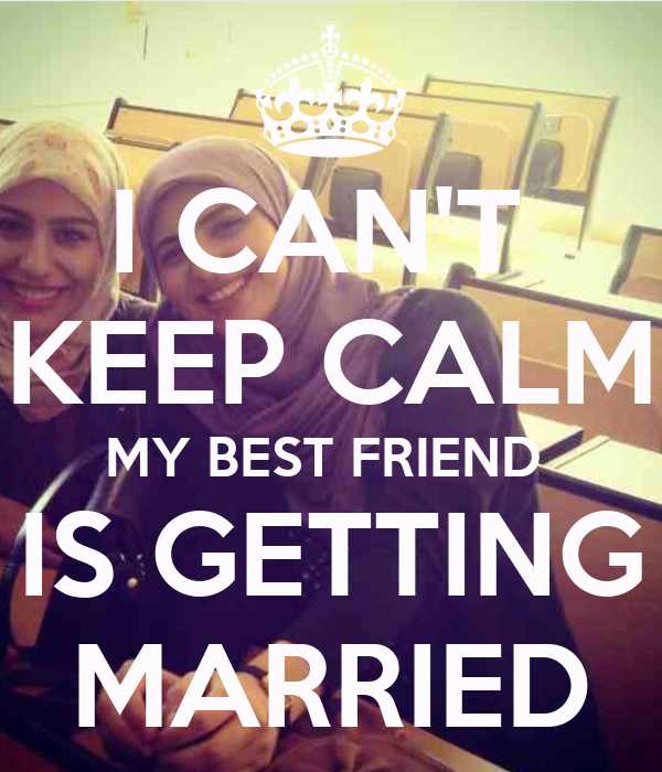 I CAN'T KEEP CALM MY BEST FRIEND IS GETTING MARRIED Poster ...