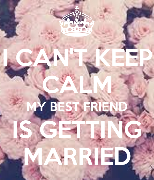 I CAN'T KEEP CALM MY BEST FRIEND IS GETTING MARRIED Poster