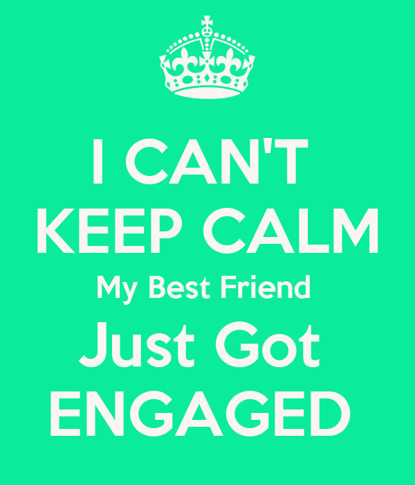 Just Got Engaged Now What: I CAN'T KEEP CALM My Best Friend Just Got ENGAGED Poster