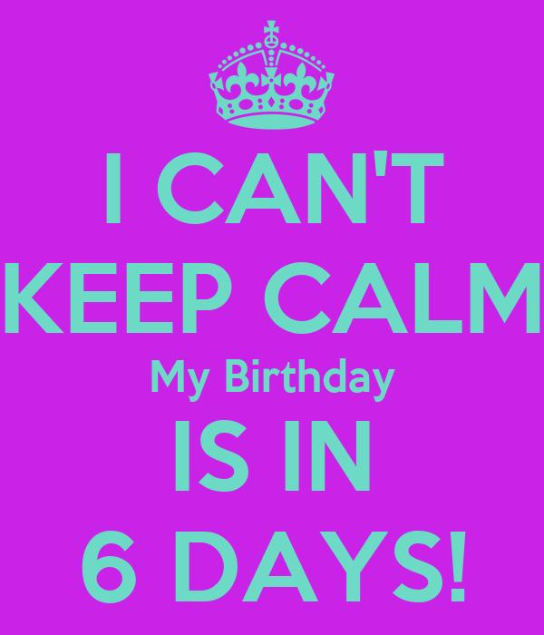 6 Days to go Birthday my Birthday is in 6 Days