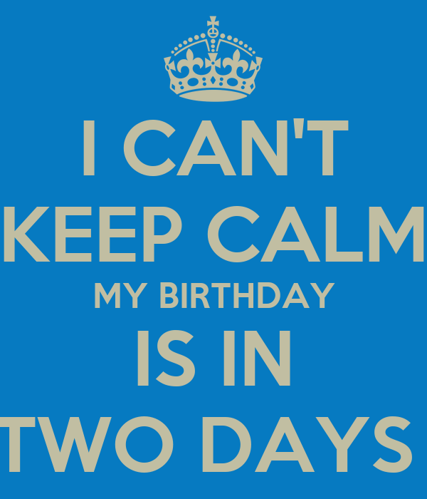 2 Days Until my Birthday my Birthday is in Two Days