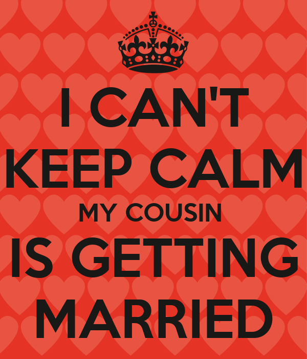 I CAN'T KEEP CALM MY COUSIN IS GETTING MARRIED Poster