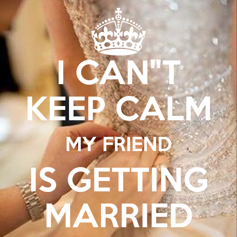 """I CAN""""T KEEP CALM MY FRIEND IS GETTING MARRIED Poster ..."""
