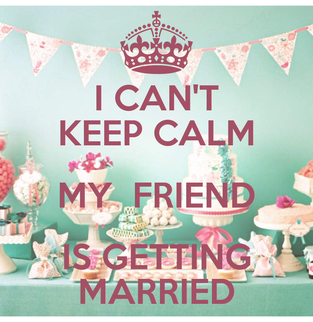 I CAN'T KEEP CALM MY FRIEND IS GETTING MARRIED Poster ...