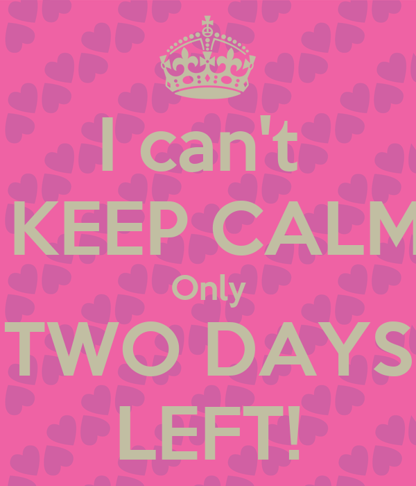 I can't KEEP CALM Only TWO DAYS LEFT! Poster | Dana | Keep Calm-o ...