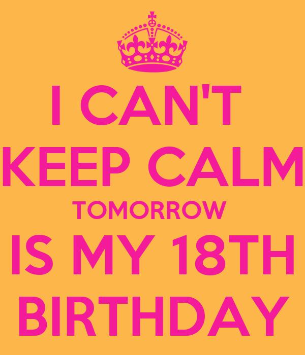 I CAN'T KEEP CALM TOMORROW IS MY 18TH BIRTHDAY