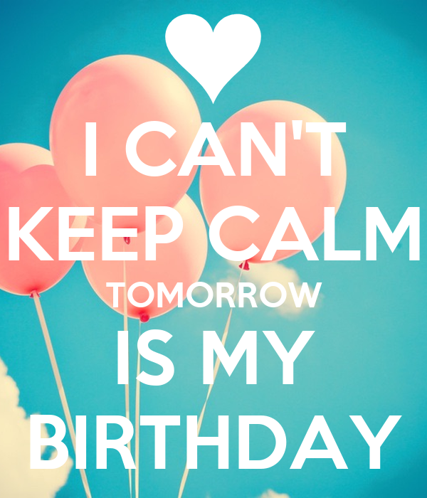 CAN'T KEEP CALM TOMORROW IS MY BIRTHDAY Poster | Maisiemoo | Keep Calm ...
