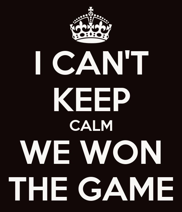 i-can-t-keep-calm-we-won-the-game.png