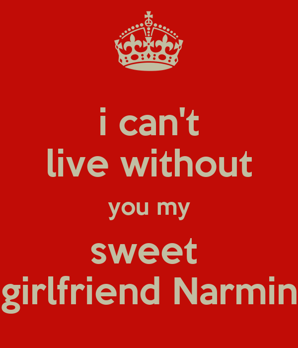 i can't live without you my sweet girlfriend Narmin - KEEP ...