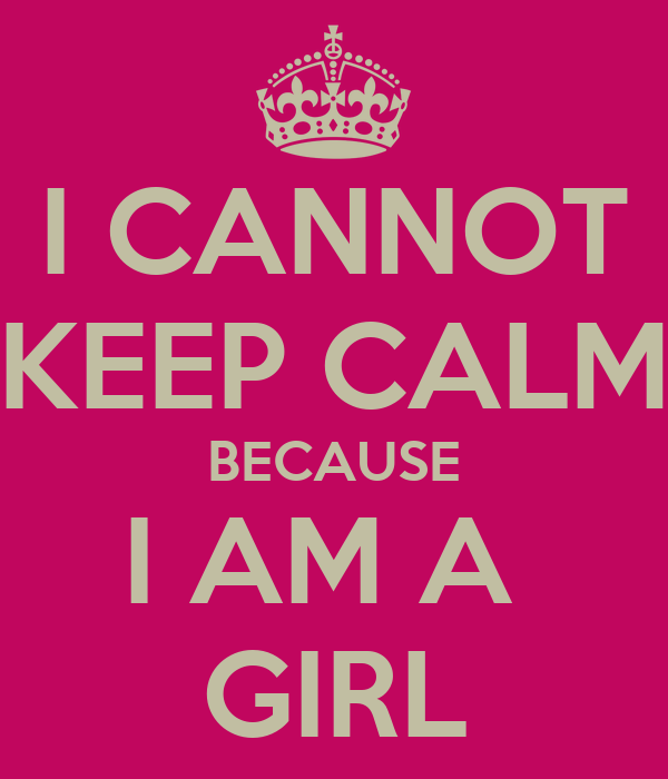 I CANNOT KEEP CALM BECAUSE I AM A GIRL Poster