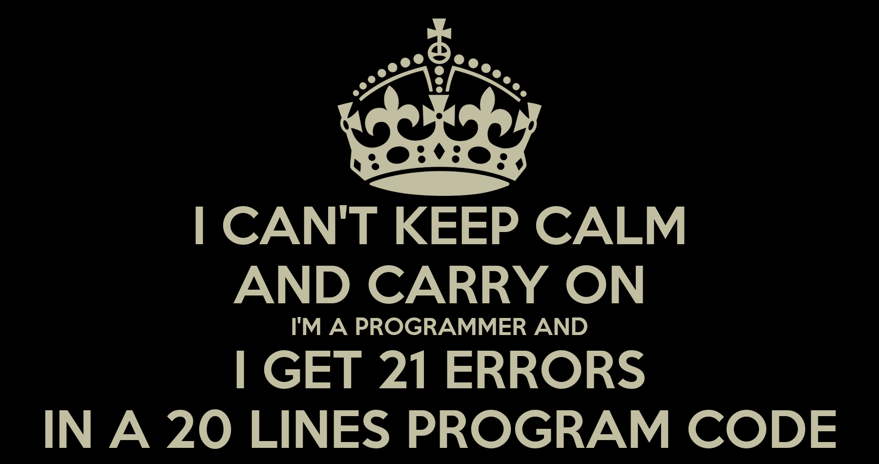 I CAN'T KEEP CALM AND CARRY ON I'M A PROGRAMMER AND I GET
