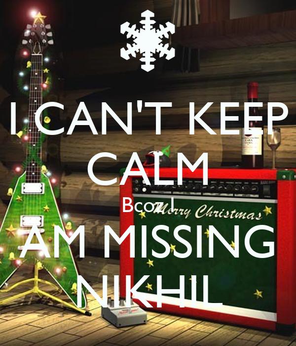 I CAN'T KEEP CALM Bcoz I AM MISSING NIKHIL Poster | Shreya ...