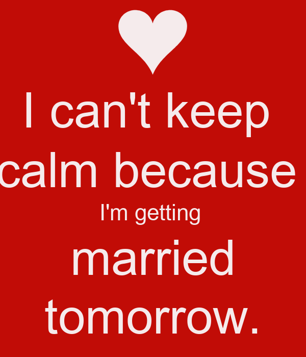 I Can't Keep Calm Because I'm Getting Married Tomorrow