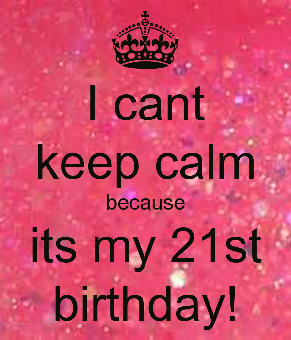 I Cant Keep Calm Because Its My 21st Birthday! Poster
