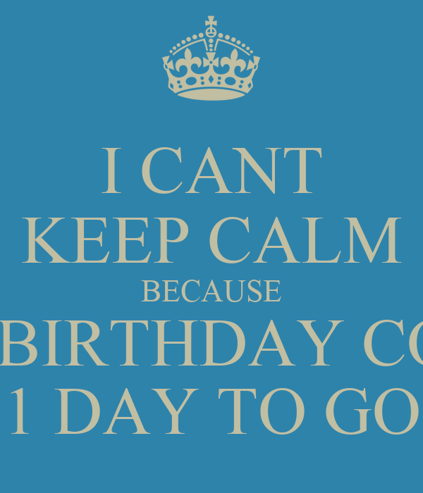 I CANT KEEP CALM BECAUSE IT'S TOLU'S BIRTHDAY COUNTDOWN 1