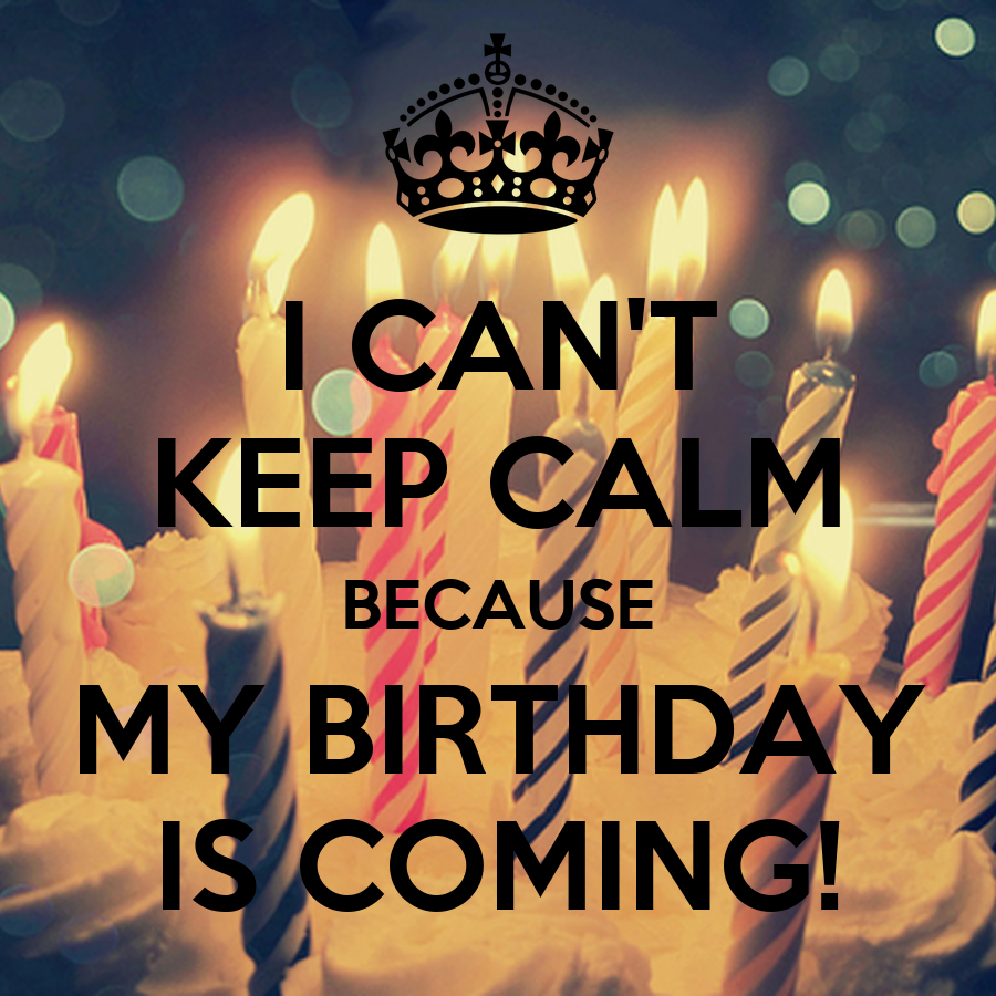 10 New Year S Resolutions Anyone Can Keep: I CAN'T KEEP CALM BECAUSE MY BIRTHDAY IS COMING! Poster