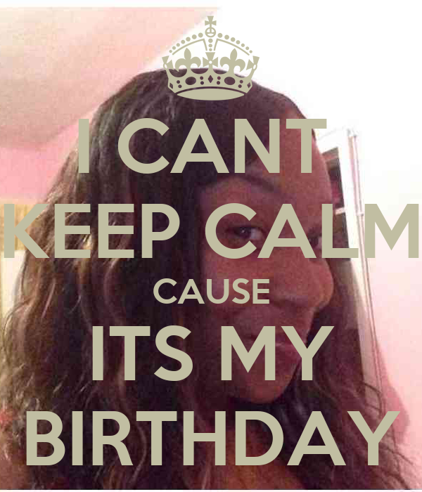 I CANT KEEP CALM CAUSE ITS MY BIRTHDAY Poster