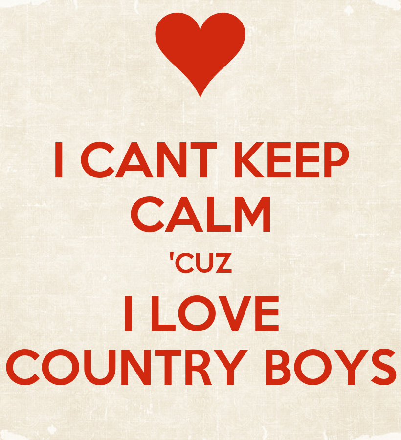 CANT KEEP CALM  CUZ I LOVE COUNTRY BOYSI Love Country Boys