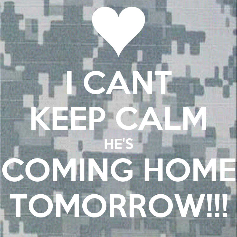 I Cant Keep Calm He 39 S Coming Home Tomorrow Poster