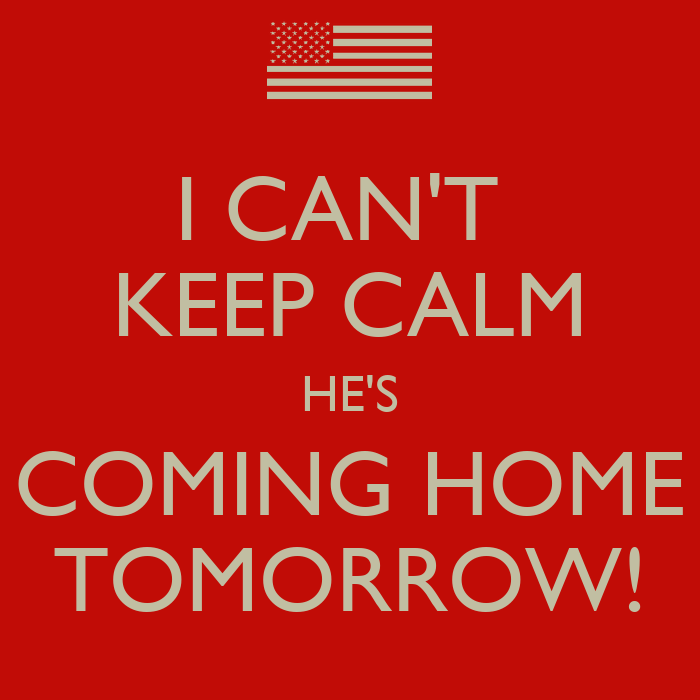 I Can 39 T Keep Calm He 39 S Coming Home Tomorrow Poster