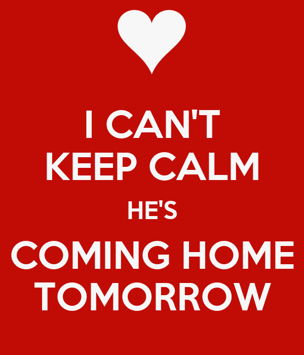 I can 39 t keep calm he 39 s coming home tomorrow poster for Tomorrow s home