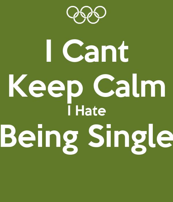 I Cant Keep Calm I Hate Being Single Poster Smack Keep Calm O Matic