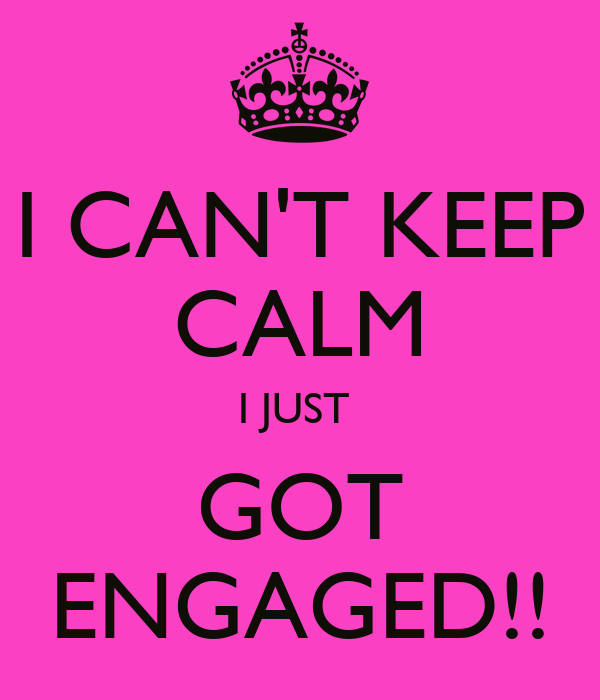 Just Got Engaged Now What: I CAN'T KEEP CALM I JUST GOT ENGAGED!! Poster