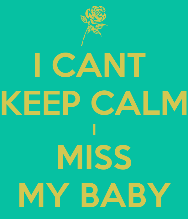 I Cant Keep Calm I Miss My Baby Poster Mcswindles Keep Calm O Matic