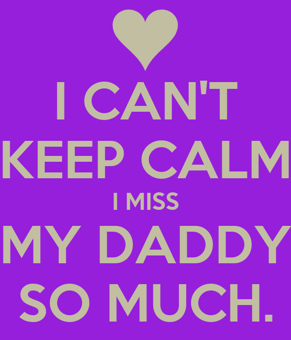 i cant keep calm i miss my daddy so much poster taleah