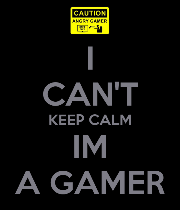 I CAN'T KEEP CALM IM A GAMER