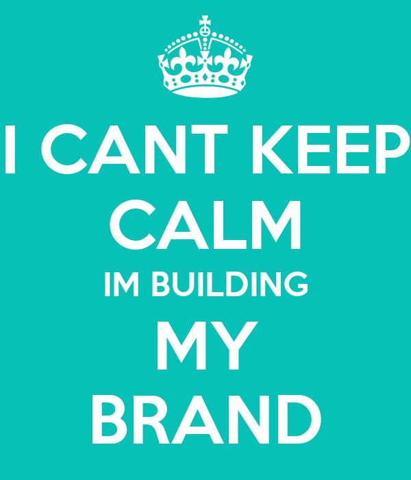I CANT KEEP CALM IM BUILDING MY BRAND Poster | Jai Tyler | Keep ...