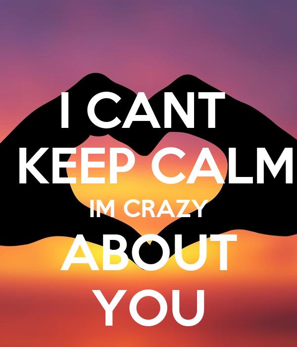 Crazy About You : i cant keep calm im crazy about you poster riley trystan keep calm o matic ~ Vivirlamusica.com Haus und Dekorationen